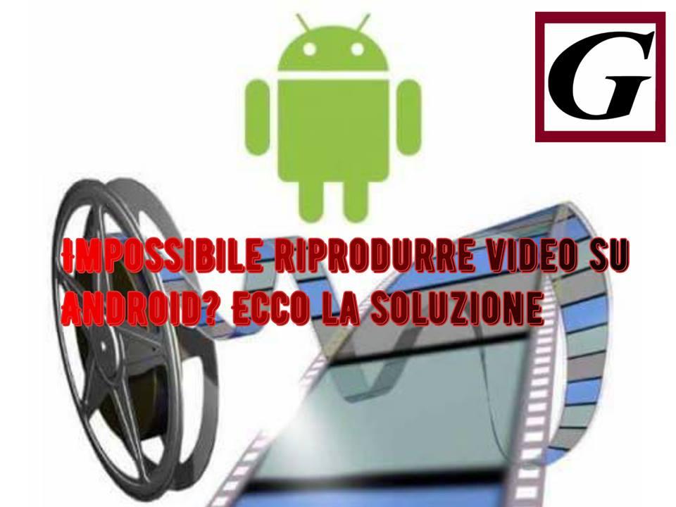 android impossibile riprodurre il video