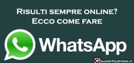 perchè risulto sempre online su whatsapp