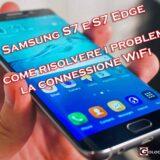 problemi wifi samsung s7 edge