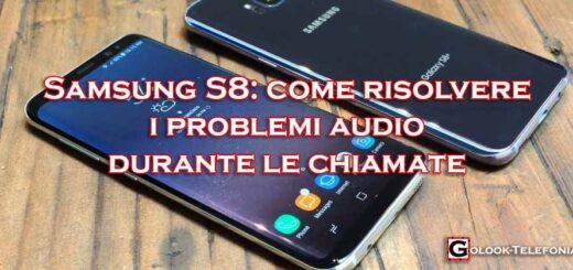 Samsung S8 problemi audio durante chiamate