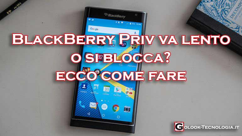 blackberry priv va lento si blocca