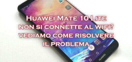 huawei mate 10 lite non si connette wifi