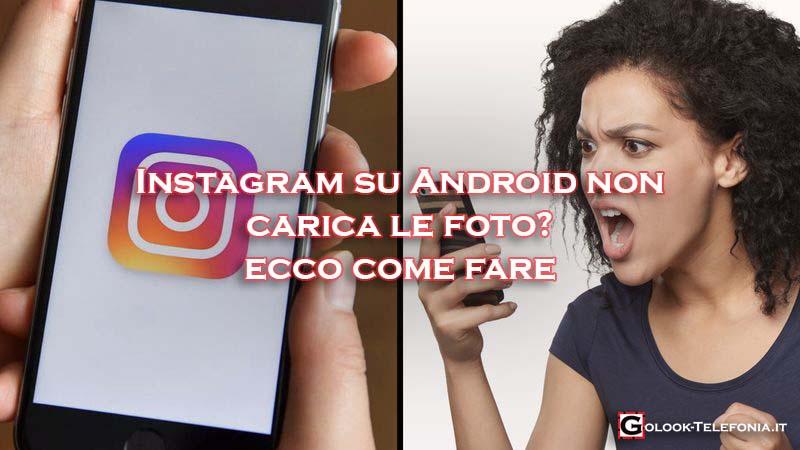 Instagram android non carica foto