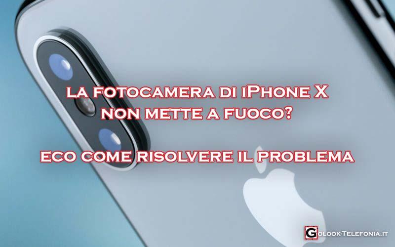 fotocamera iphone x non mette a fuoco