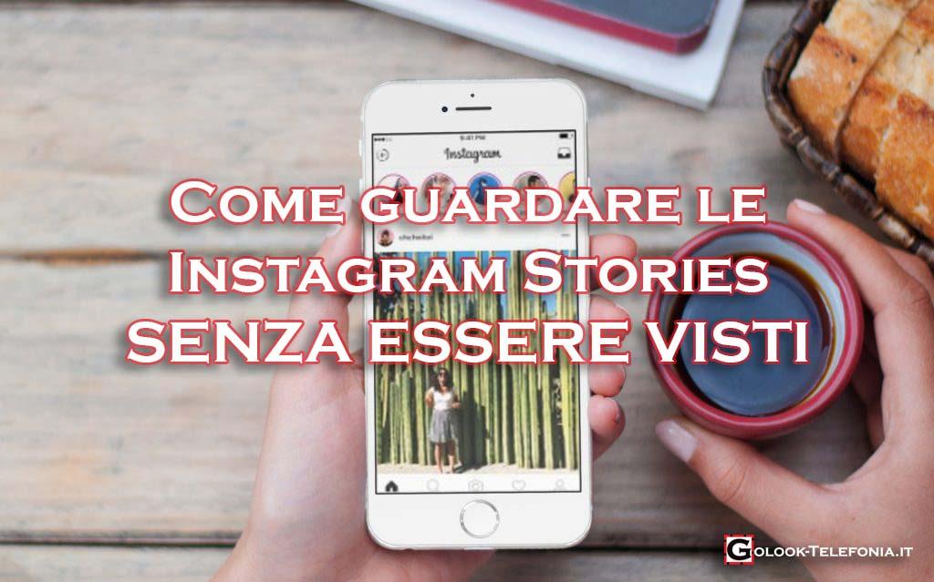Vedere guardare instagram stories senza apparire essere visti