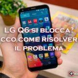 lg q6 si blocca