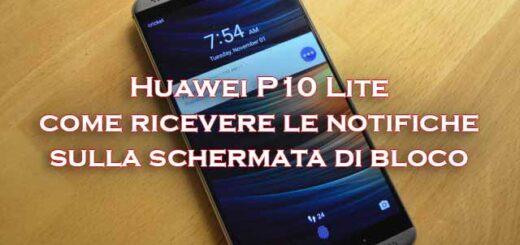 notifiche blocco schermo huawei p10 lite