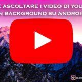 video youtube si bloccano android