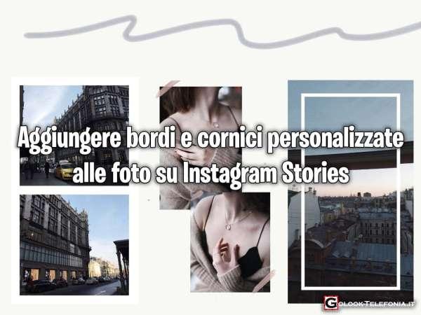 Cornici Per Foto Instagram.Aggiungere Un Bordo O Una Cornice Personalizzata Alle Foto
