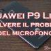 Huawei P9 Lite: problemi al microfono? Ecco come fare