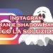 Instagram: profilo bannato o sotto ShadowBan? Ecco la soluzione