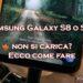 Il tuo Samsung Galaxy S8 non si carica più? Ecco perchè