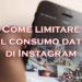 Come limitare il consumo dati di Instagram